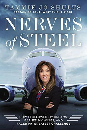 Nerves of Steel: How I Followed My Dreams, Earned My Wings, and Faced My Greatest Challenge by Captain Tammie Jo Shults