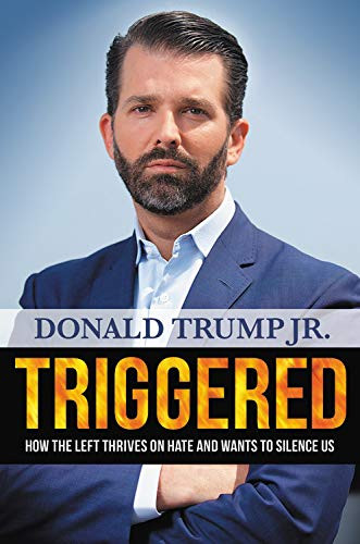 Triggered: How the Left Thrives on Hate and Wants to Silence Us by Donald Trump  Jr.