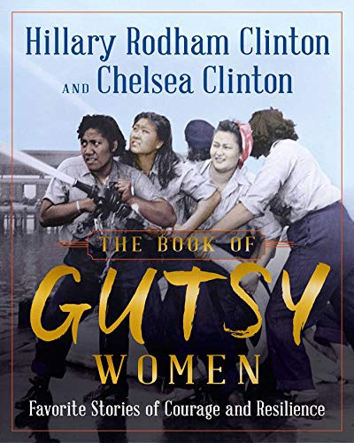 The Book of Gutsy Women: FavoriteStories of Courage and Resilience by Hillary Rodham Clinton, Chelsea Clinton