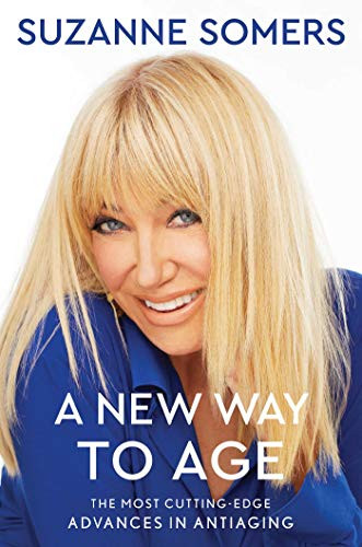 A New Way to Age: The Most Cutting-Edge Advances in Antiaging by Suzanne Somers