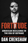 Fortitude: American Resilience in the Era of Outrage by Dan Crenshaw