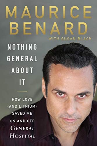 Nothing General About It: How Love (and Lithium) Saved Me On and Off General Hospital by Maurice Benard