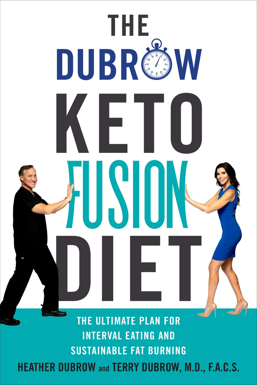 The Dubrow Keto Fusion Diet: The Ultimate Plan for Interval Eating and Sustainable Fat Burning by Dr. Terry Dubrow and Heather Dubrow