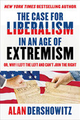 The Case for Liberalism in an Age of Extremism: or, Why I Left the Left But Can't Join the Right by Alan Dershowitz