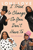 I Tried to Change So You Don't Have To: True Life Lessons by Loni Love