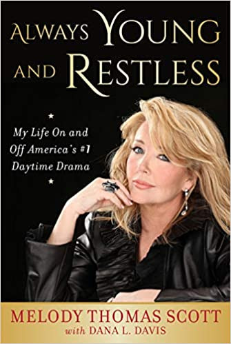 Always Young and Restless: My Life On and Off America's #1 Daytime Drama by Melody Thomas Scott