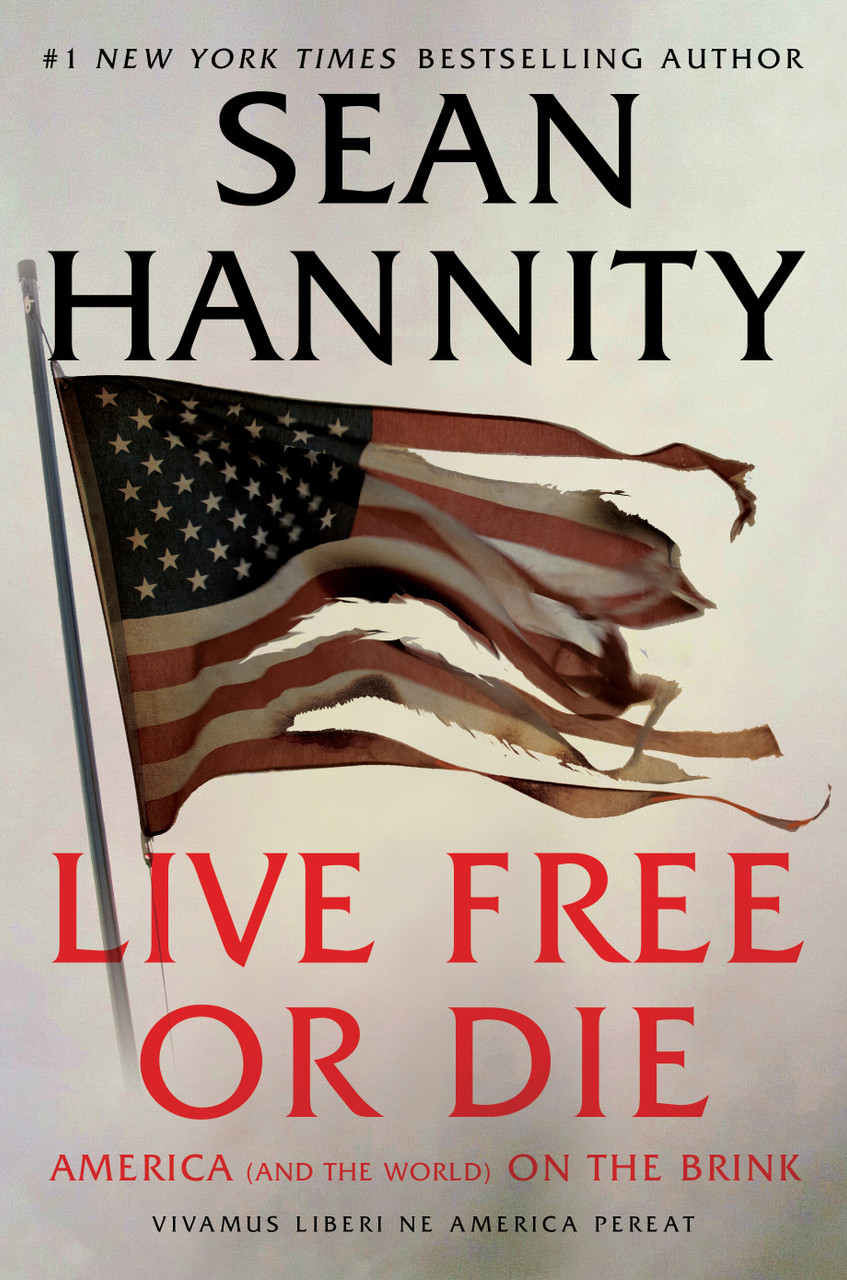 Live Free Or Die: America (and the World) on the Brink by Sean Hannity