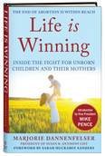 Life Is Winning: Inside the Fight for Unborn Children and Their Mothers, with an Introduction by Vice President Mike Pence & a Foreword by Sarah Huckabee Sanders by Marjorie Dannenfelser