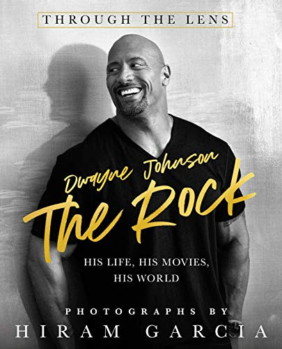 The Rock: Through the Lens: His Life, His Movies, His World by Hiram Garcia