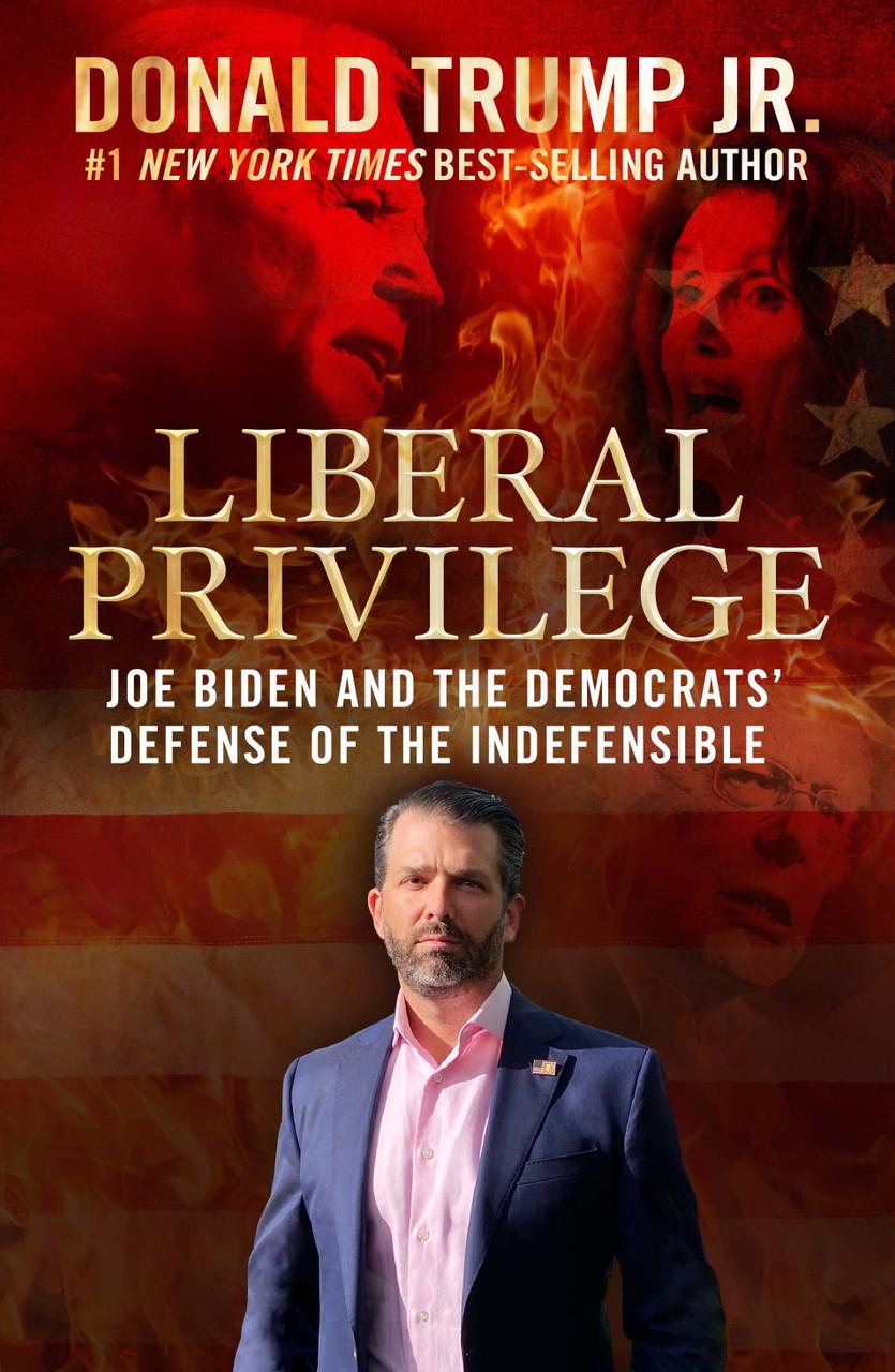 Liberal Privilege: Joe Biden and the Democrats' Defense of the Indefensible by Donald Trump  Jr.