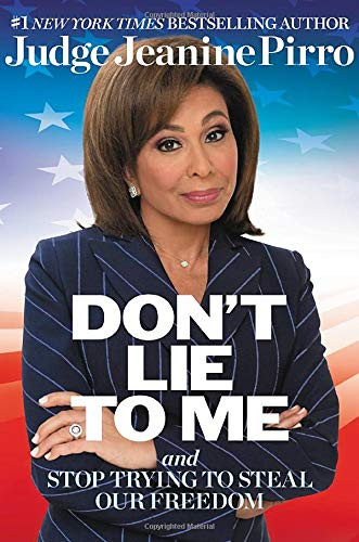 Don't Lie to Me: And Stop Trying to Steal Our Freedom by  Jeanine Pirro