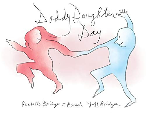 Daddy Daughter Day by Jeff Bridges and Isabelle Bridges-Boesch