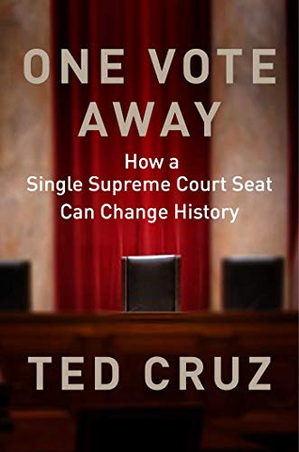 One Vote Away: How a Single Supreme Court Seat Can Change History by Ted Cruz