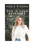 God Is Your Defender: Learning to Stand After Life Has Knocked You Down by Rosie Rivera