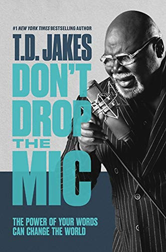 Don't Drop the Mic: The Power of Your Words Can Change the World by T. D. Jakes