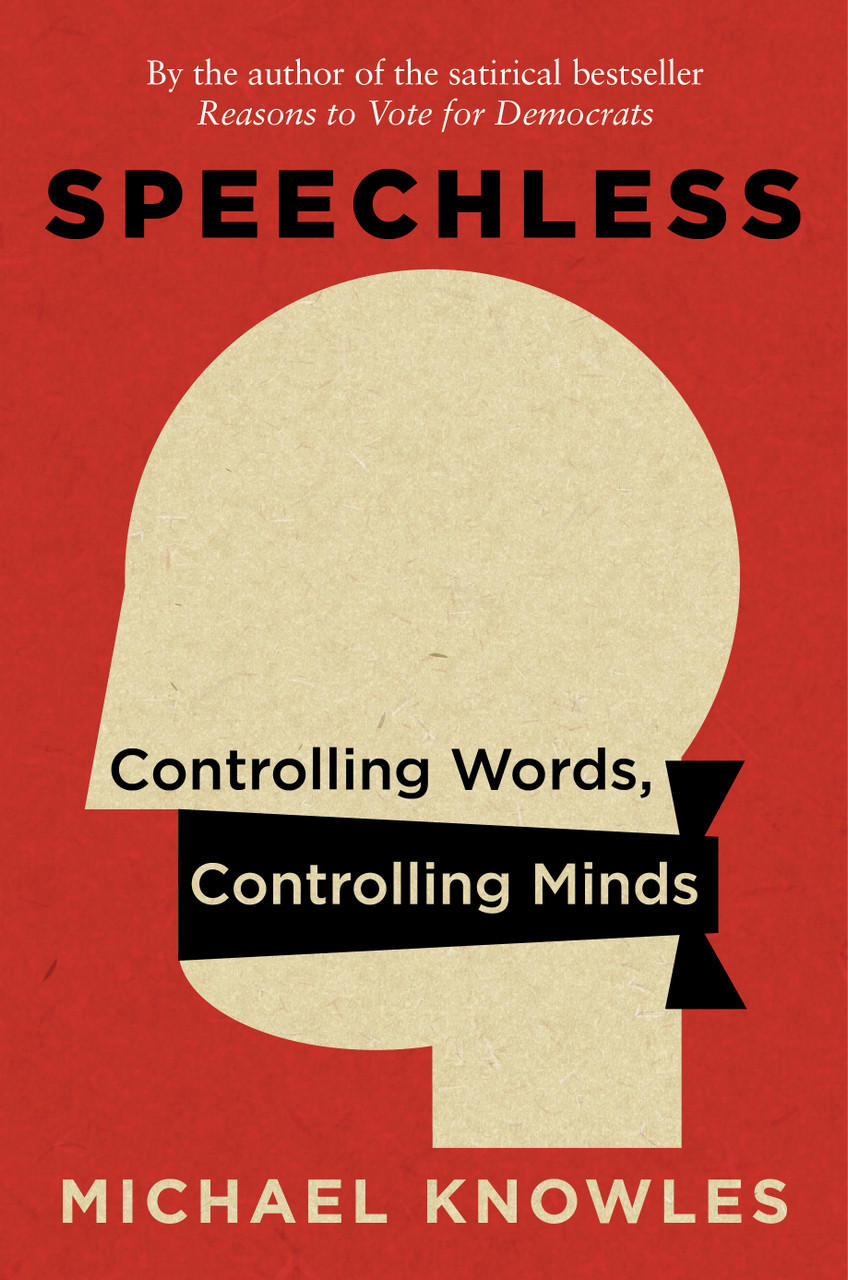Speechless: Controlling Words, Controlling Minds by Michael Knowles