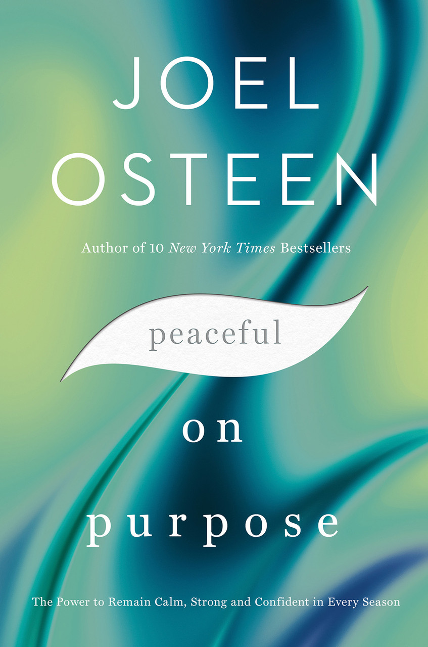 Peaceful on Purpose: The Power to Remain Calm, Strong, and Confident in Every Season by Joel Osteen
