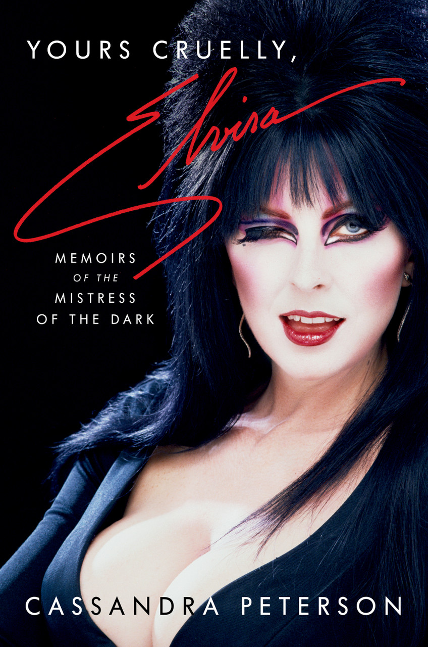 Yours Cruelly, Elvira: Memoirs of the Mistress of the Dark by Cassandra Peterson