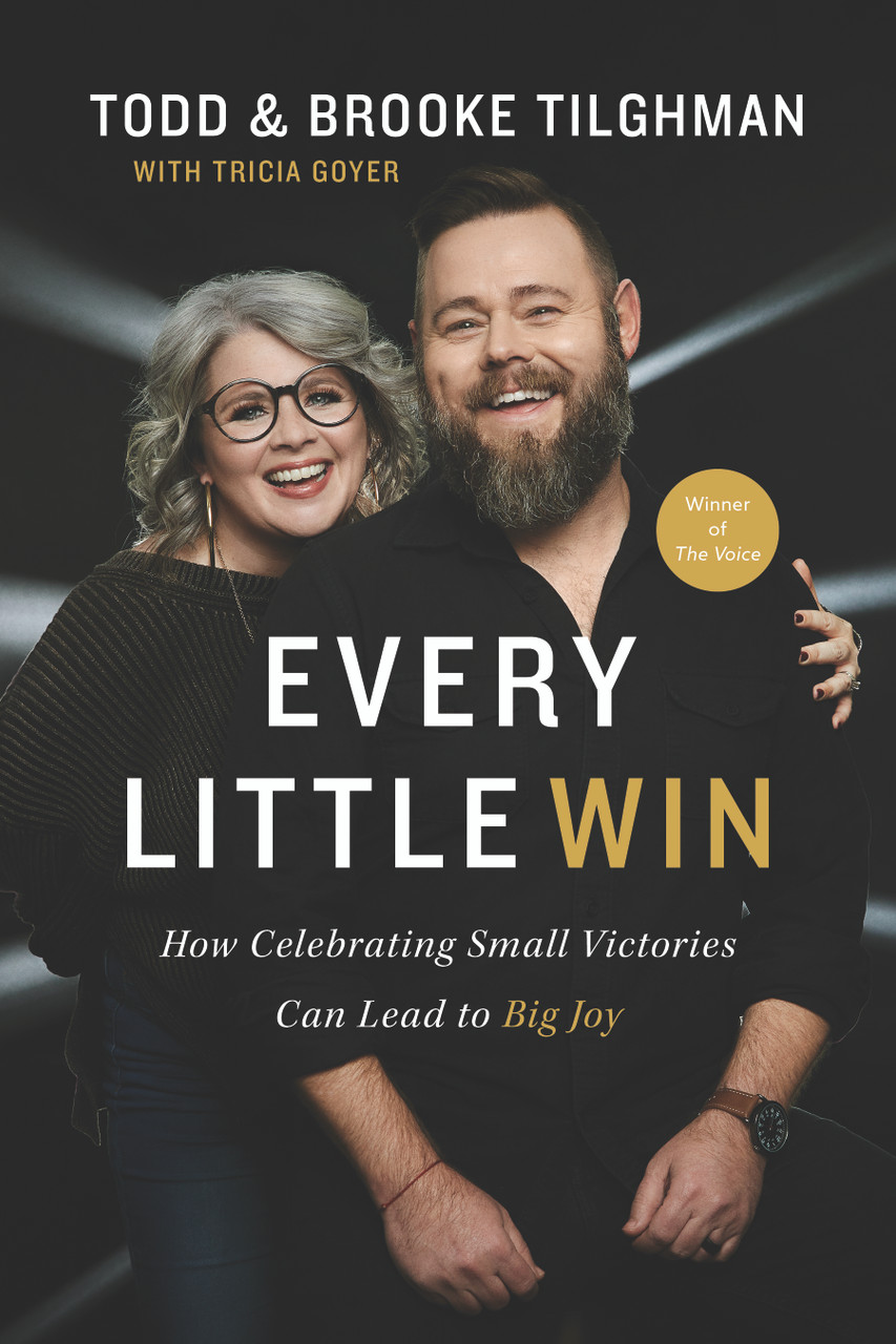 Every Little Win: How Celebrating Small Victories Can Lead to Big Joy by Todd And Brooke Tilghman
