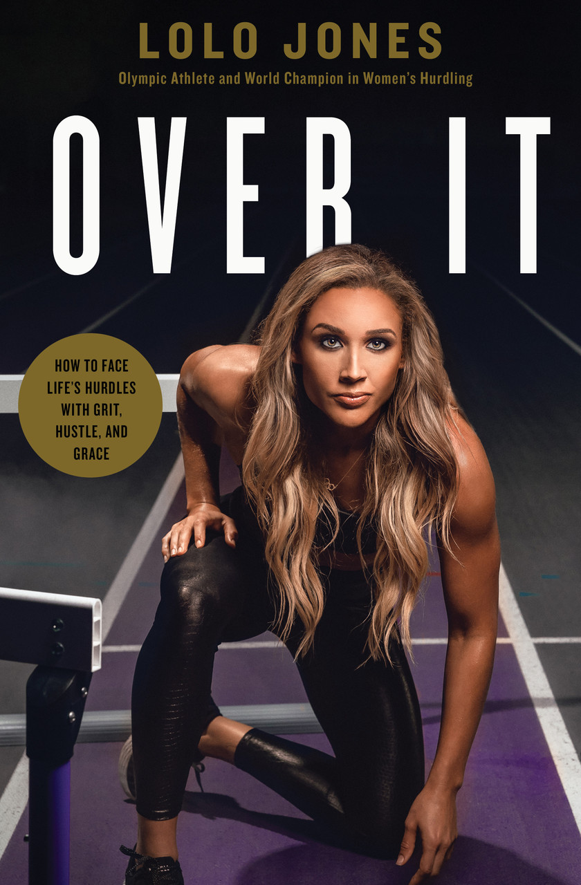 Over It: How to Face Life's Hurdles with Grit, Hustle, and Grace by Lolo Jones
