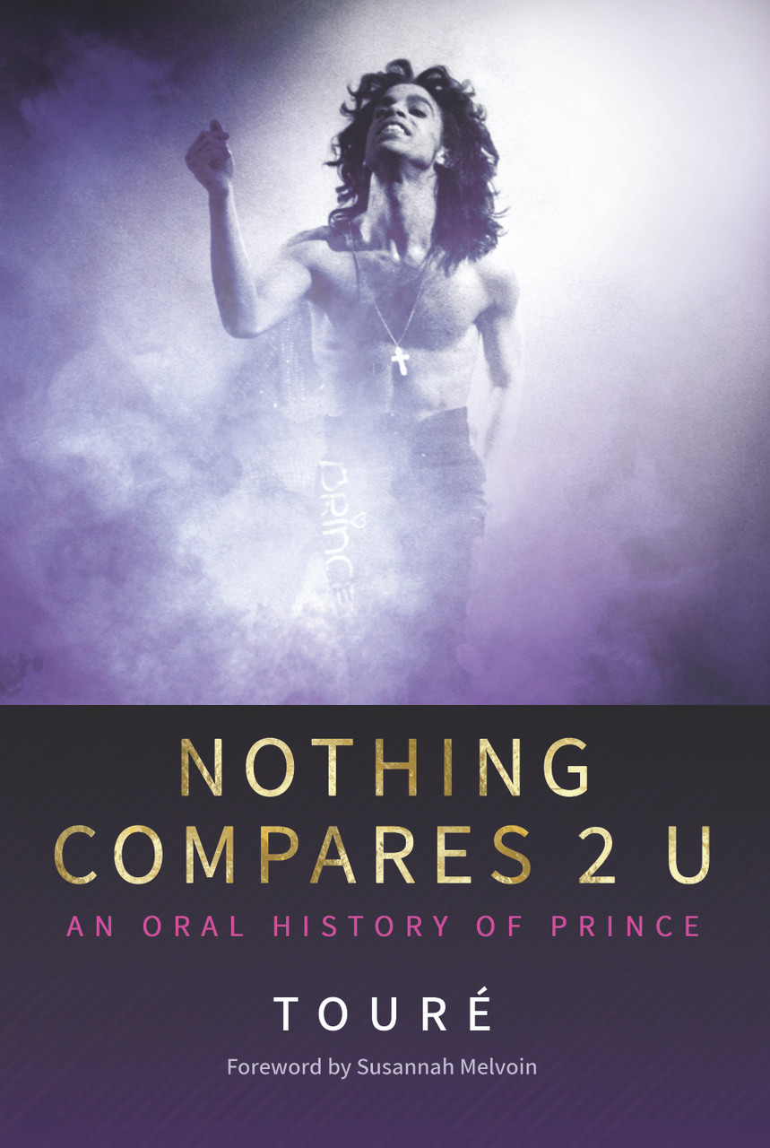 Nothing Compares 2 U: An Oral History of Prince by Touré