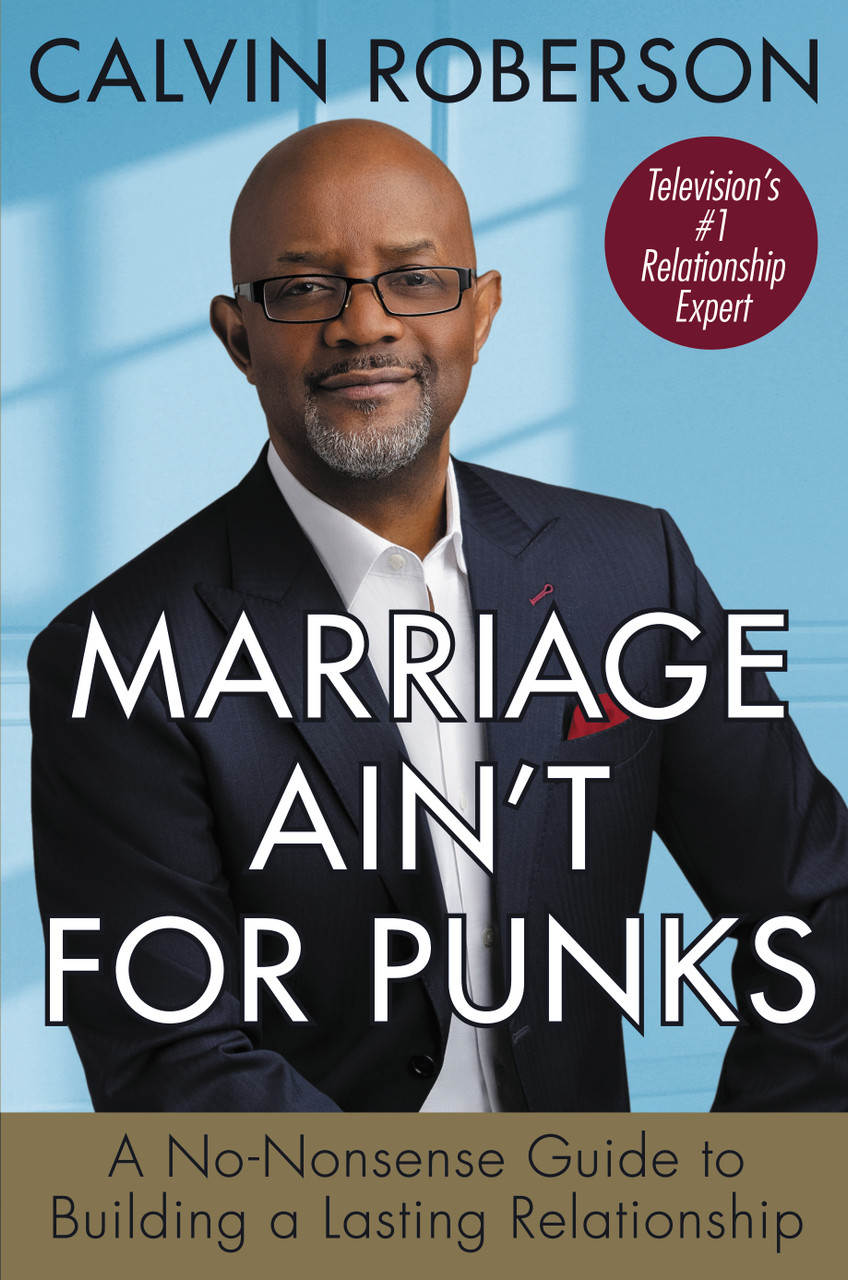 Marriage Ain't for Punks: A No-Nonsense Guide to Building a Lasting Relationship by Calvin Roberson
