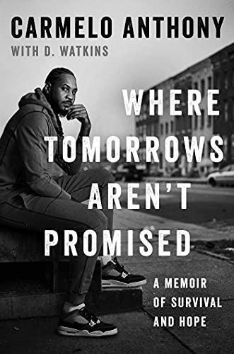 Where Tomorrows Aren't Promised: A Memoir of Survival and Hope by Carmelo Anthony
