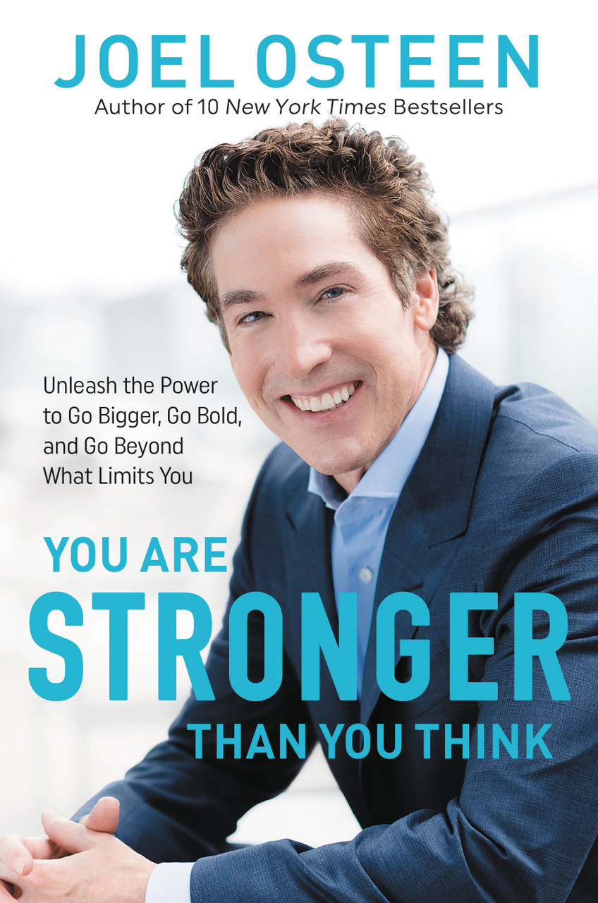 You Are Stronger than You Think: Unleash the Power to Go Bigger, Go Bold, and Go Beyond What Limits You by Joel Osteen