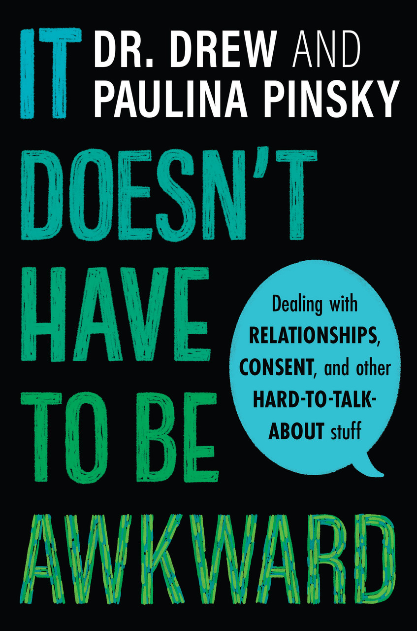 It Doesn't Have to Be Awkward: Dealing with Relationships, Consent, and Other Hard-to-Talk-About Stuff by Dr. Drew Pinsky and Paulina Pinsky