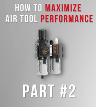 How To Maximize Air Tool Performance Part #2   Proper Conditioning of Compressed Air