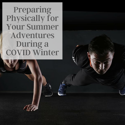 Preparing Physically for Your Summer Adventures During a COVID Winter