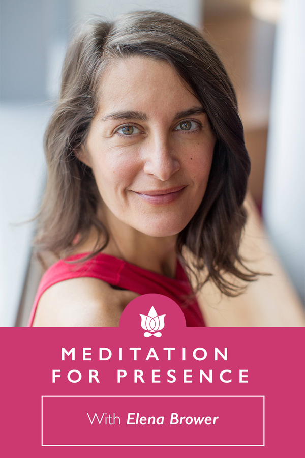 Meditation for Presence from Elena Brower