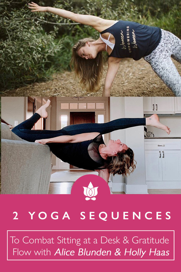 Yoga Sequence to Combat Sitting at a desk from Alice Blunden & Gratitude Yoga Sequence with Holly Haas