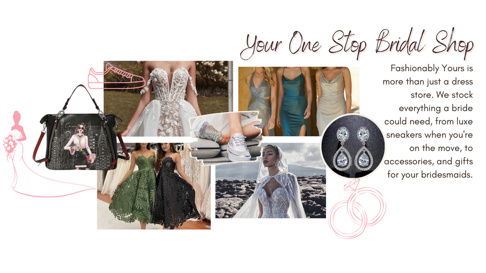 Dresses, Footwear, Handbags, Veils and Jewellery... Fashionably Yours is Your One Stop Bridal Shop!