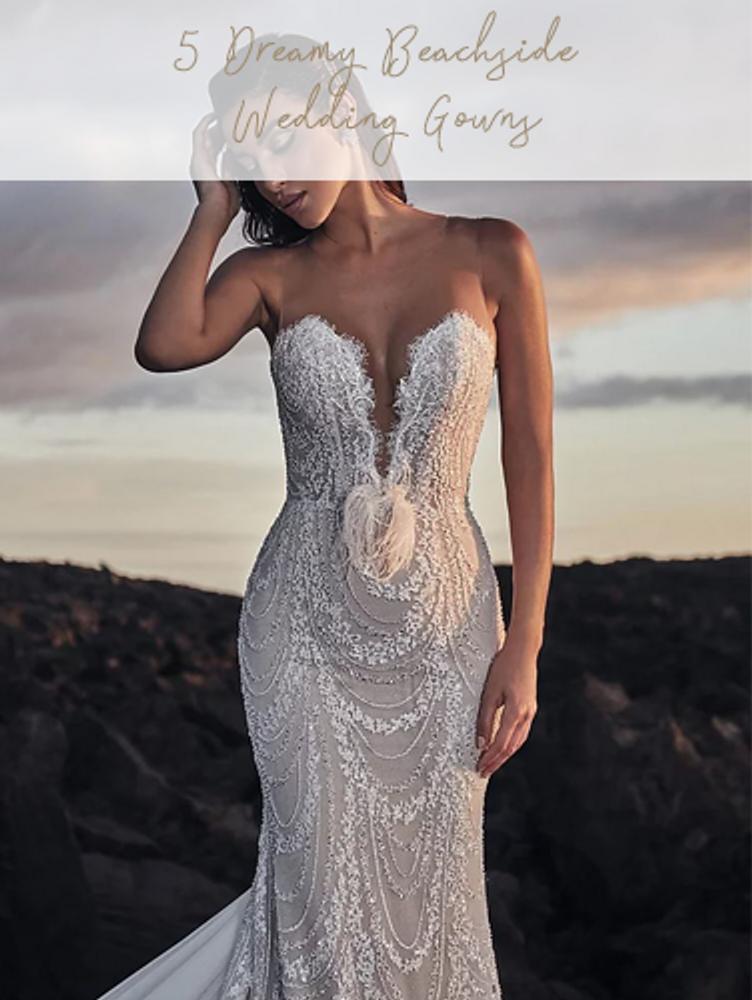 5 Dreamy Beachside Wedding Gowns