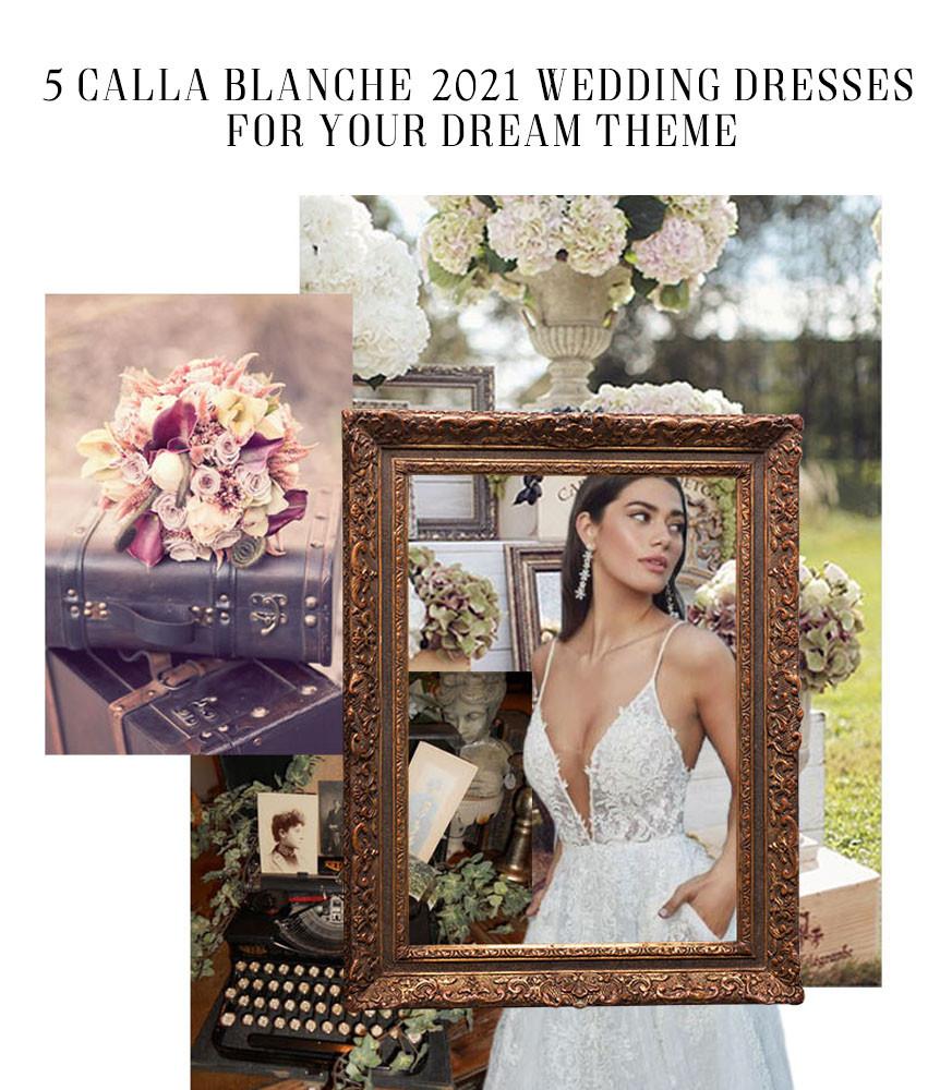 5 Calla Blanche 2021 Wedding Dresses for your Dream Theme