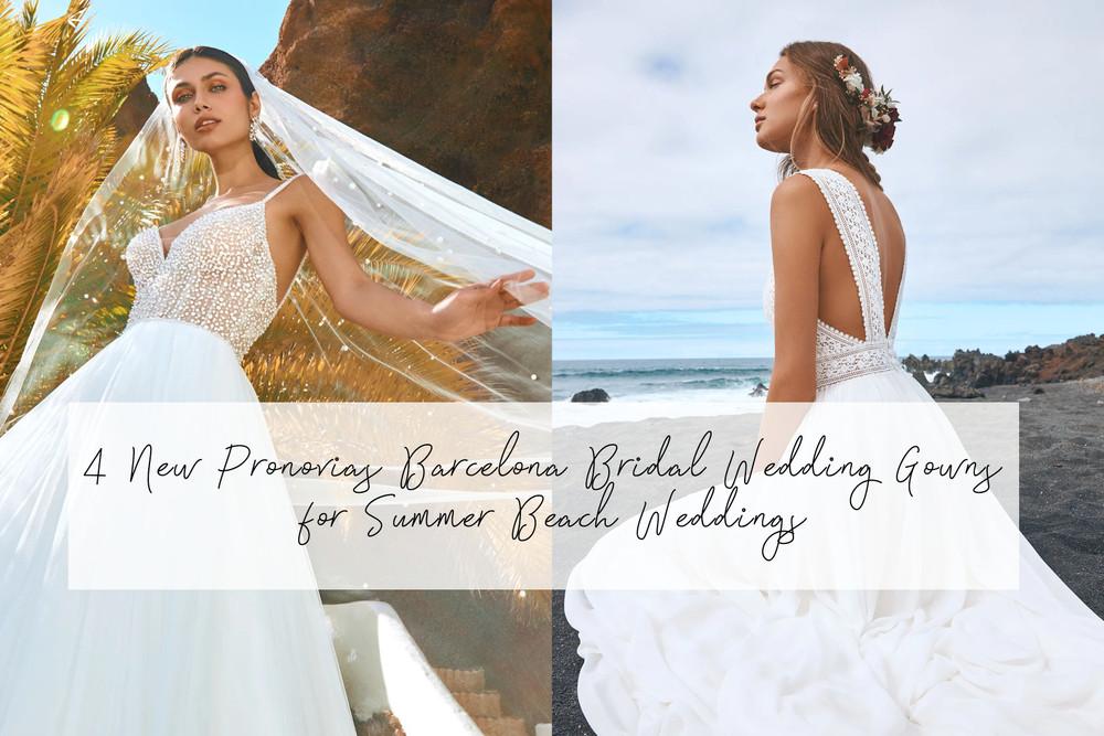 4 New Pronovias Barcelona Bridal Wedding Gowns for Summer Beach Weddings
