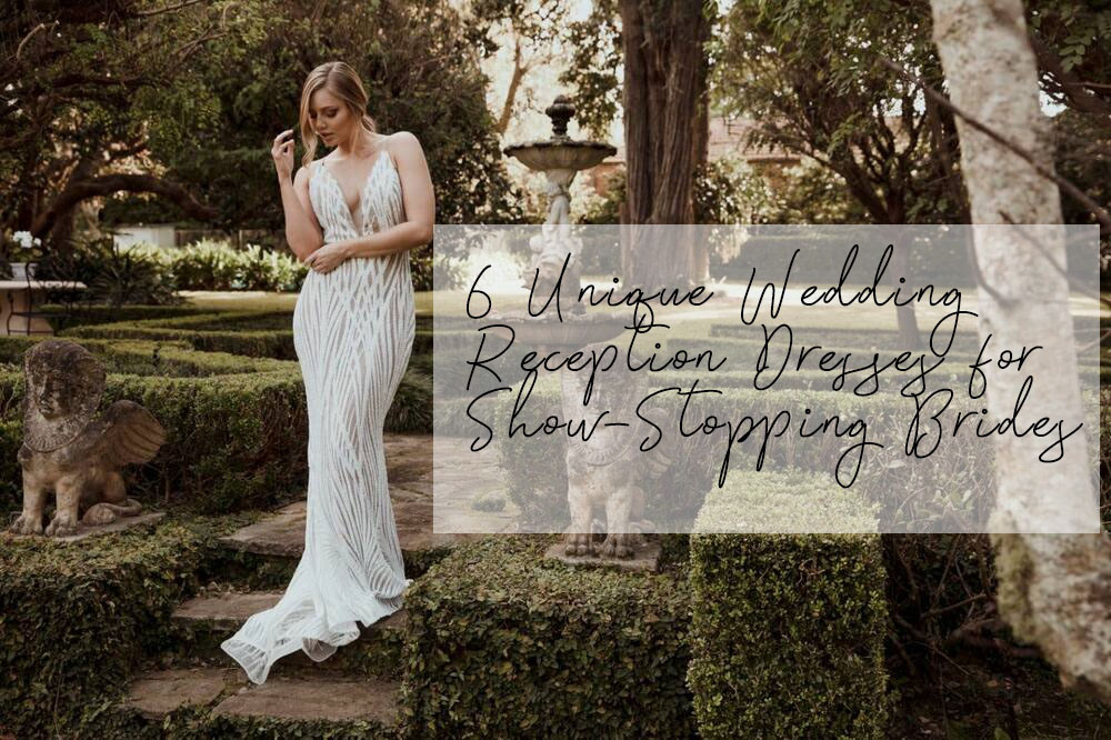 6 Unique Wedding Reception Dresses for Show-Stopping Brides