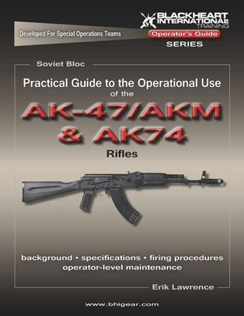 Practical Guide to the Operational Use of the AK-47/AKM and AK-74 Rifles