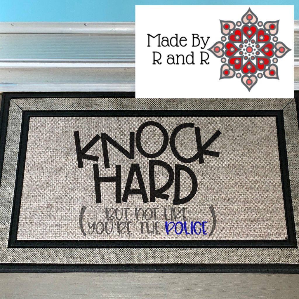 Knock Hard But Not Like You're The Police Doormat