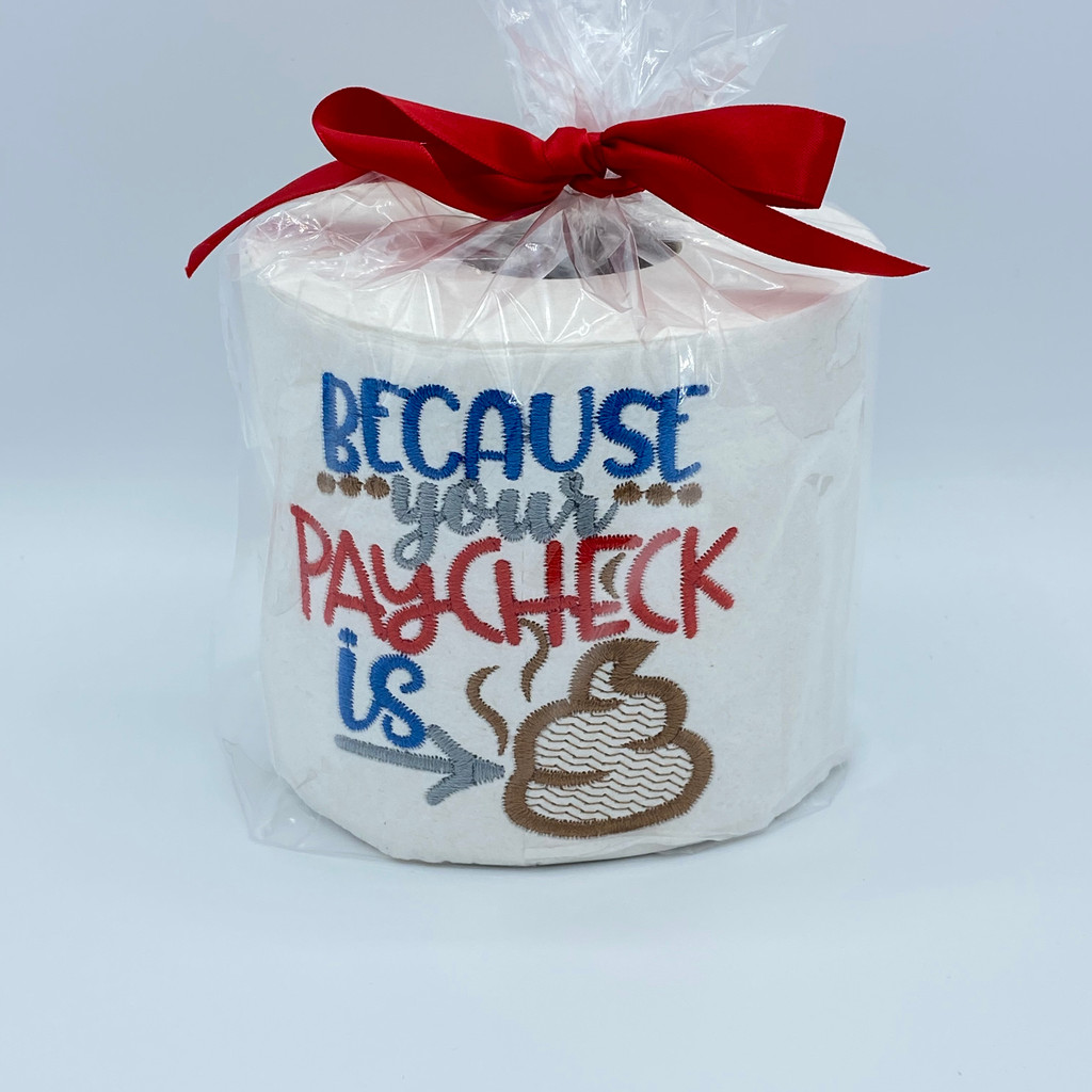 Because Your Paycheck Is Crap Embroidered Toilet Paper