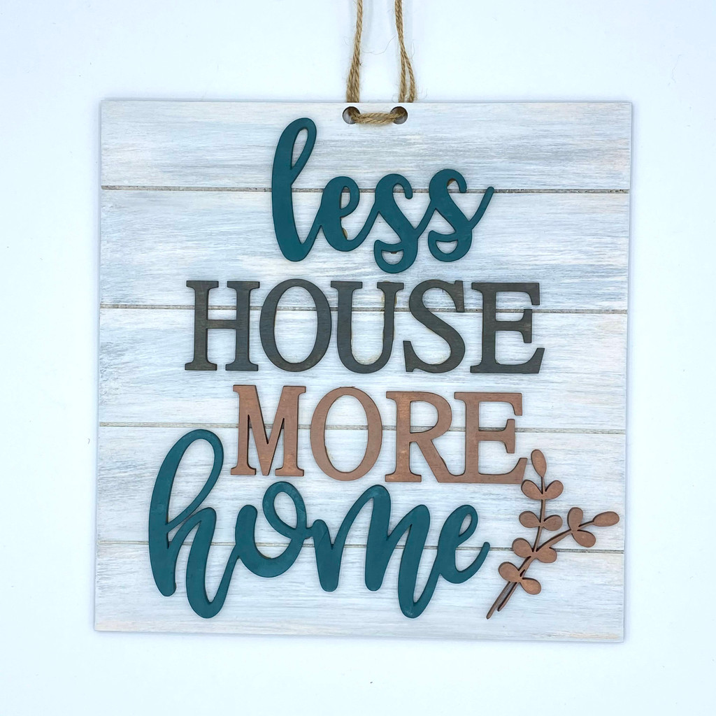 Less House More Home Wood Sign