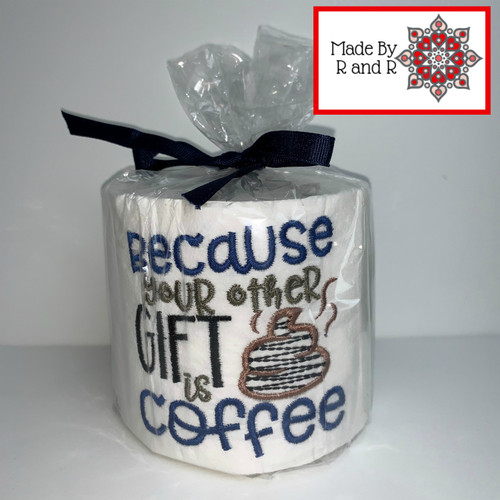 Because Your Other Gift Is Coffee Embroidered Toilet Paper