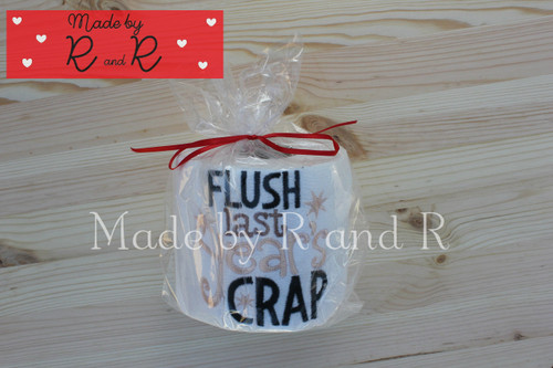 Flush Last Years Crap Embroidered Toilet Paper