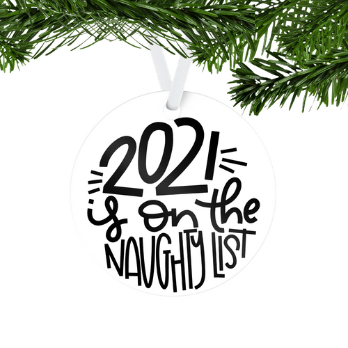 2021 Is On The Naughty List One Sided Ornament