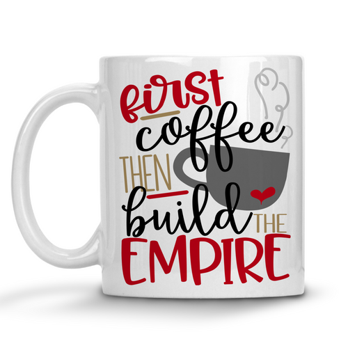 First Coffee Then Build The Empire Mug