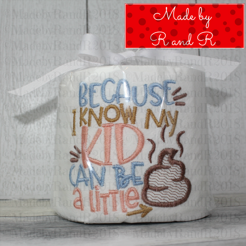Because I Know My Kid Can Be A Little Turd Embroidered Toilet Paper