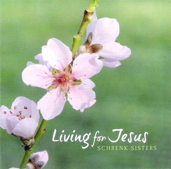 Living For Jesus CD/MP3 by Schrenk Sisters