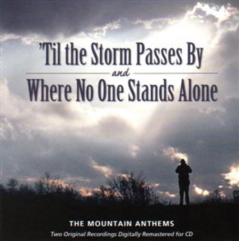 Til the Storm Passes By & Where No One Stands Alone CD/MP3 by Mountain Anthems