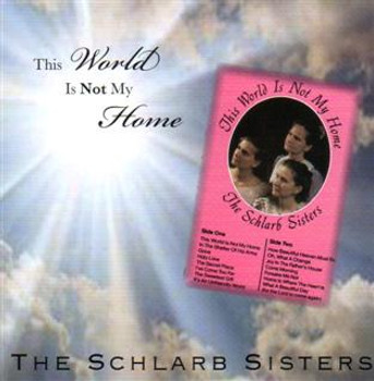 This World is Not My Home CD by Schlarb Sisters